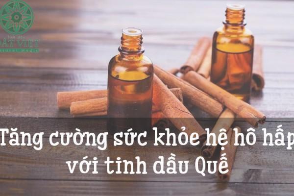Tác dụng hỗ trợ hô hấp của tinh dầu quế